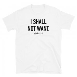 I Shall Not Want - Christian Apparel - Christian Shirt
